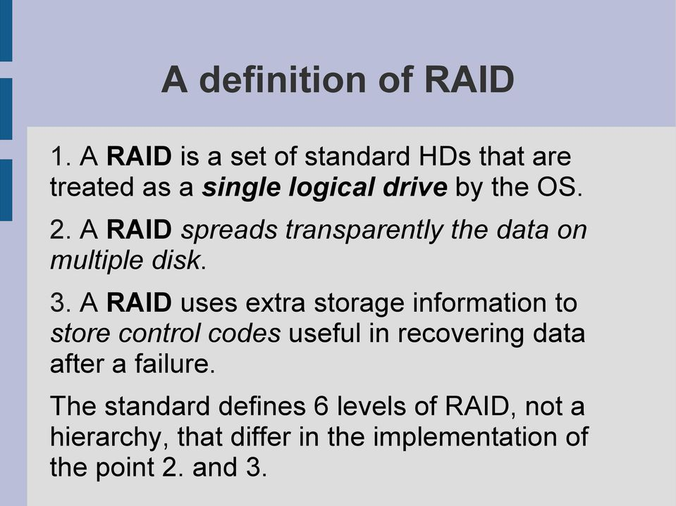 A RAID spreads transparently the data on multiple disk. 3.