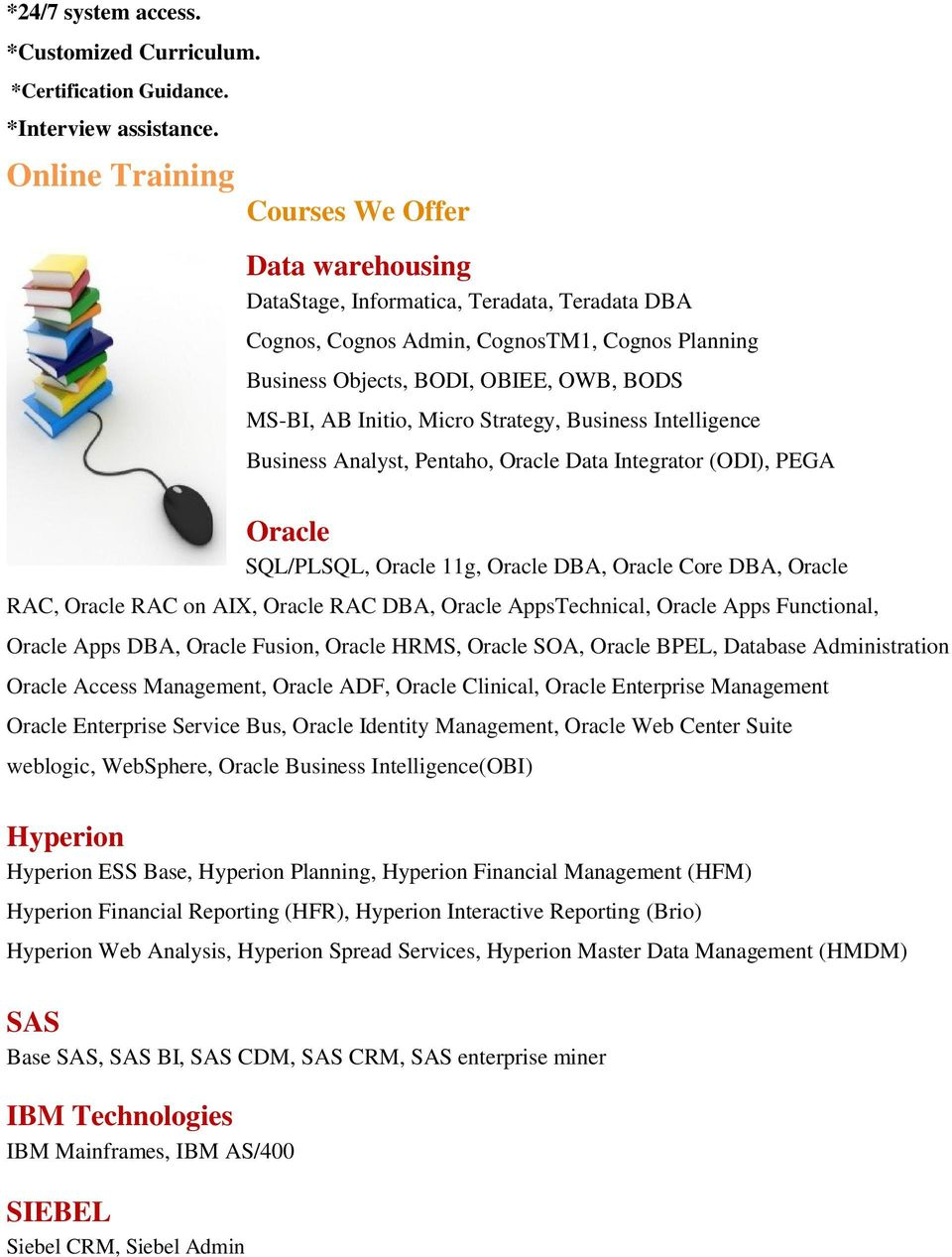 Initio, Micro Strategy, Business Intelligence Business Analyst, Pentaho, Oracle Data Integrator (ODI), PEGA Oracle SQL/PLSQL, Oracle 11g, Oracle DBA, Oracle Core DBA, Oracle RAC, Oracle RAC on AIX,
