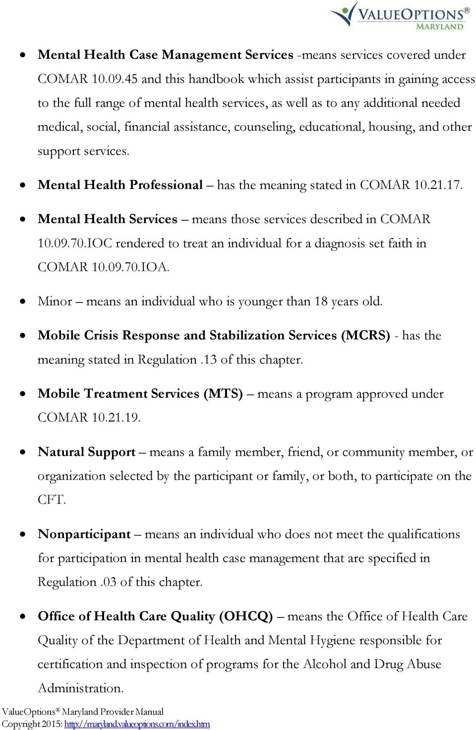 educational, housing, and other support services. Mental Health Professional has the meaning stated in COMAR 10.21.17. Mental Health Services means those services described in COMAR 10.09.70.