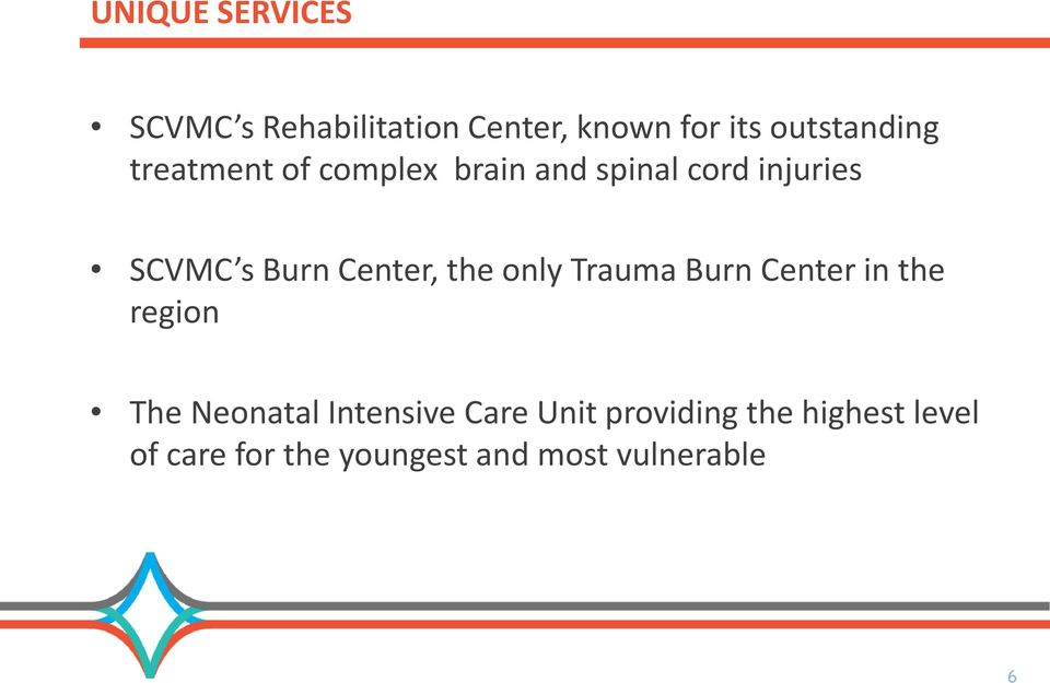 the only Trauma Burn Center in the region The Neonatal Intensive Care