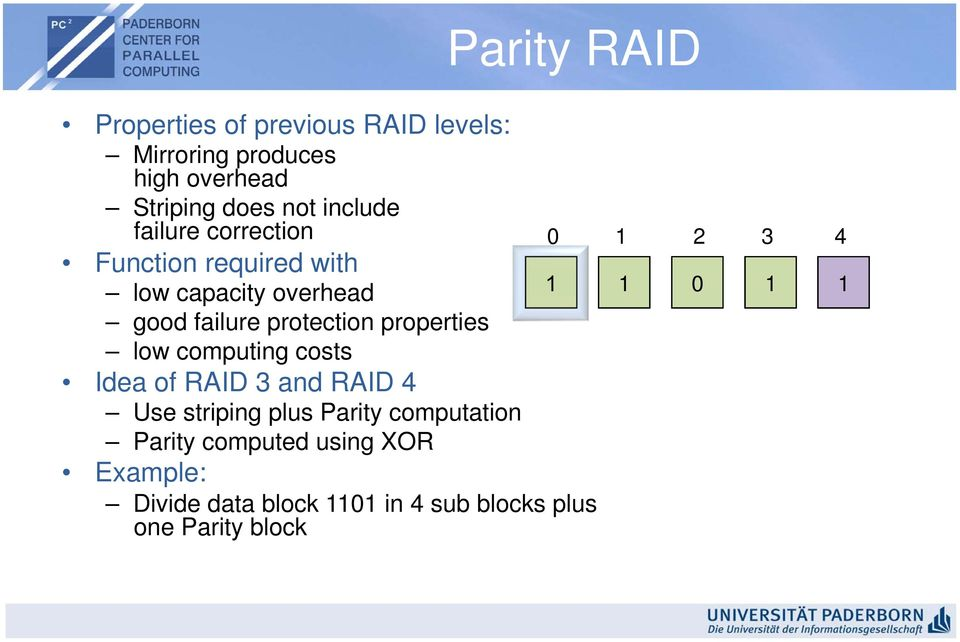 properties low computing costs Idea of RAID 3 and RAID 4 Use striping plus Parity computation Parity