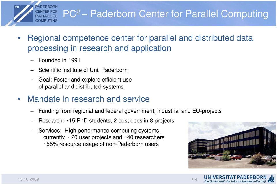 Paderborn Goal: Foster and explore efficient use of parallel and distributed systems Mandate in research and service Funding from regional and