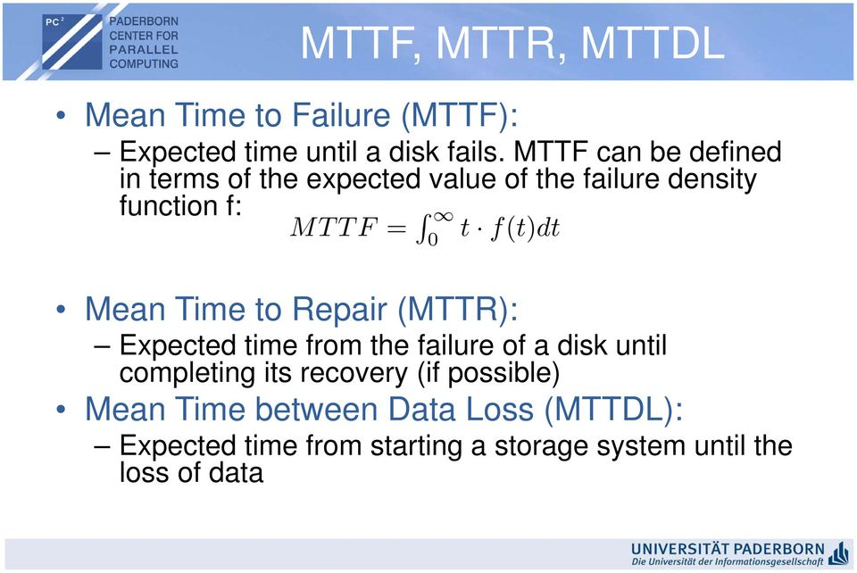 to Repair (MTTR): Expected time from the failure of a disk until completing its recovery (if