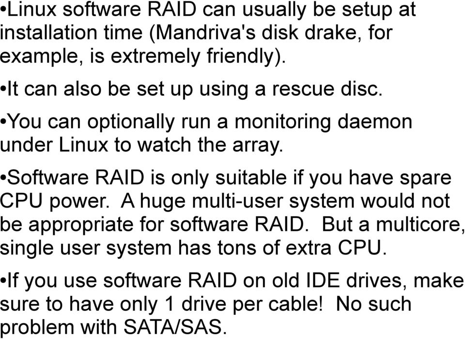 Software RAID is only suitable if you have spare CPU power. A huge multi-user system would not be appropriate for software RAID.