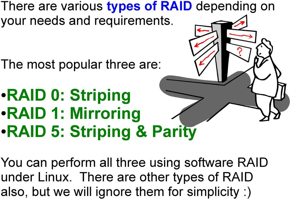 Striping & Parity You can perform all three using software RAID under