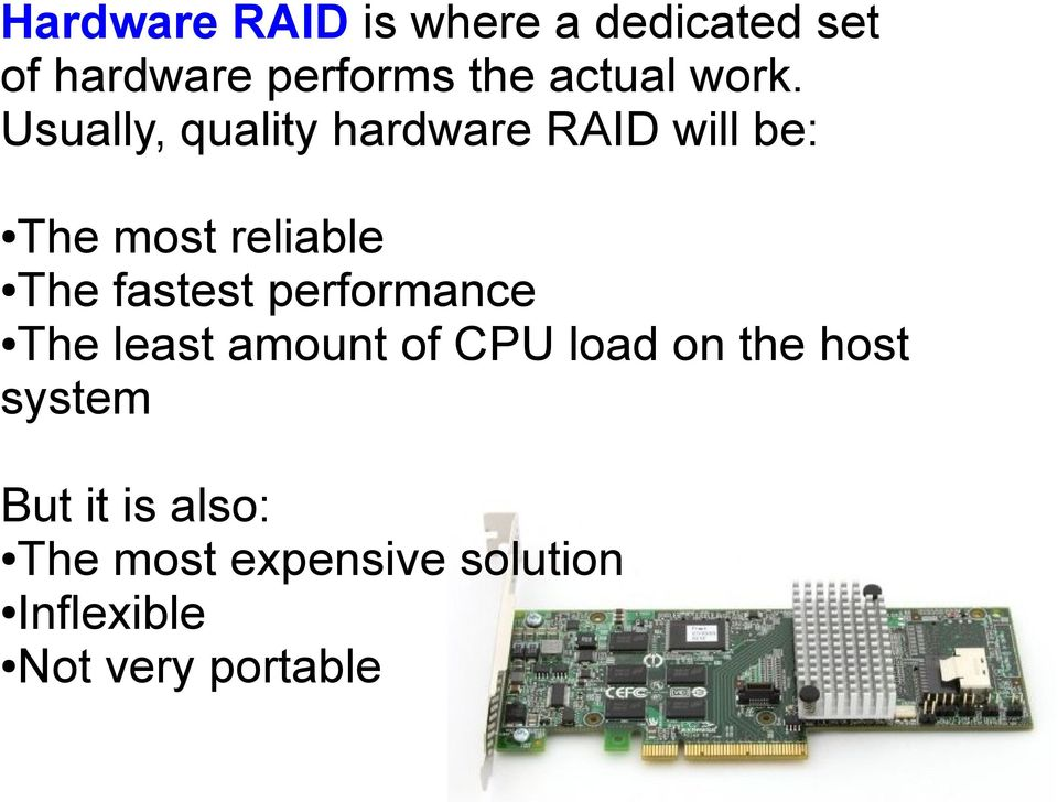 Usually, quality hardware RAID will be: The most reliable The fastest