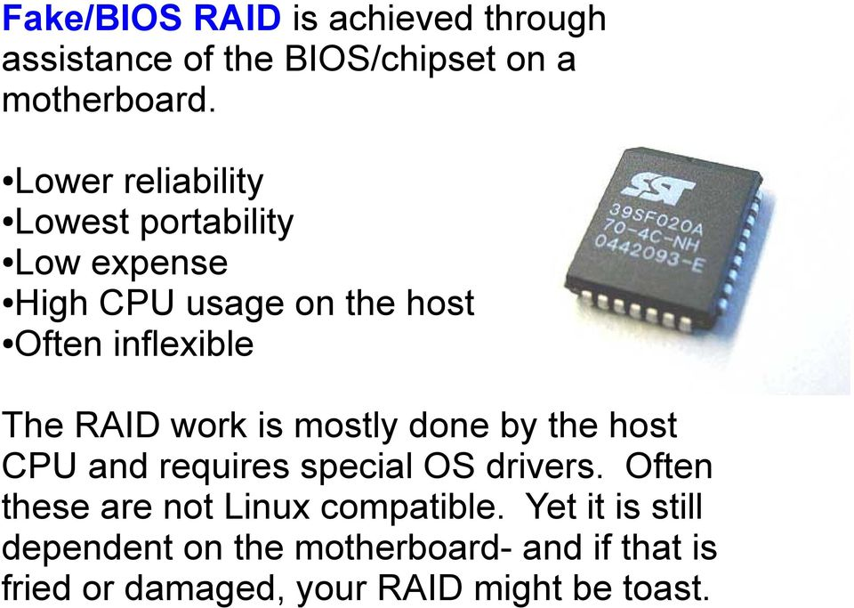 RAID work is mostly done by the host CPU and requires special OS drivers.
