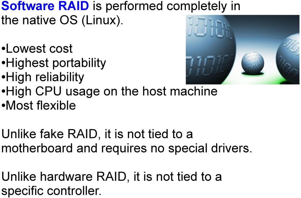 machine Most flexible Unlike fake RAID, it is not tied to a motherboard and