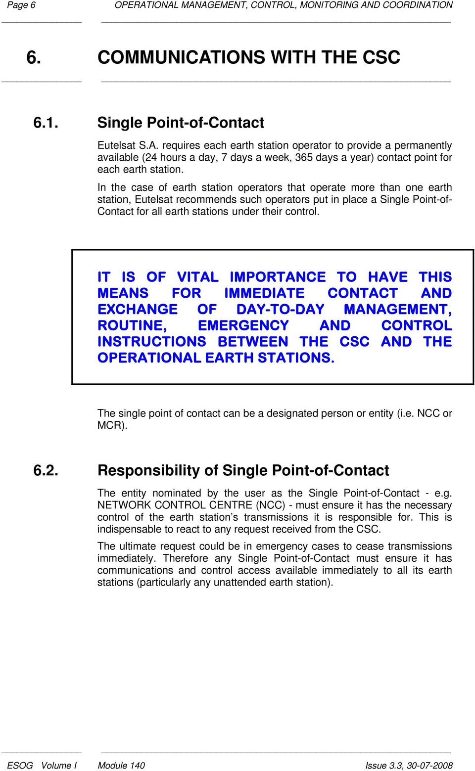 IT IS OF VITAL IMPORTANCE TO HAVE THIS MEANS FOR IMMEDIATE CONTACT AND EXCHANGE OF DAY-TO-DAY MANAGEMENT, ROUTINE, EMERGENCY AND CONTROL INSTRUCTIONS BETWEEN THE CSC AND THE OPERATIONAL EARTH