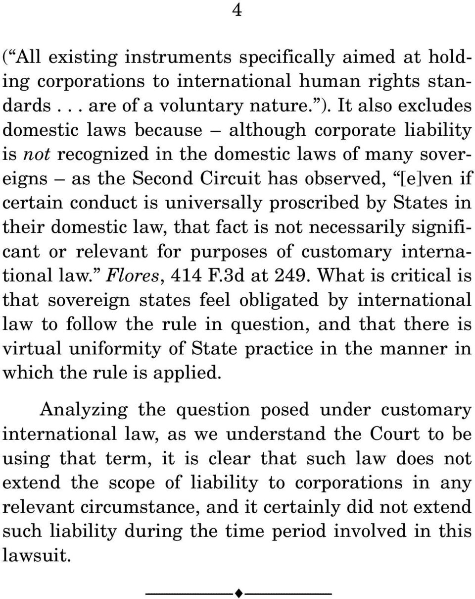 universally proscribed by States in their domestic law, that fact is not necessarily significant or relevant for purposes of customary international law. Flores, 414 F.3d at 249.