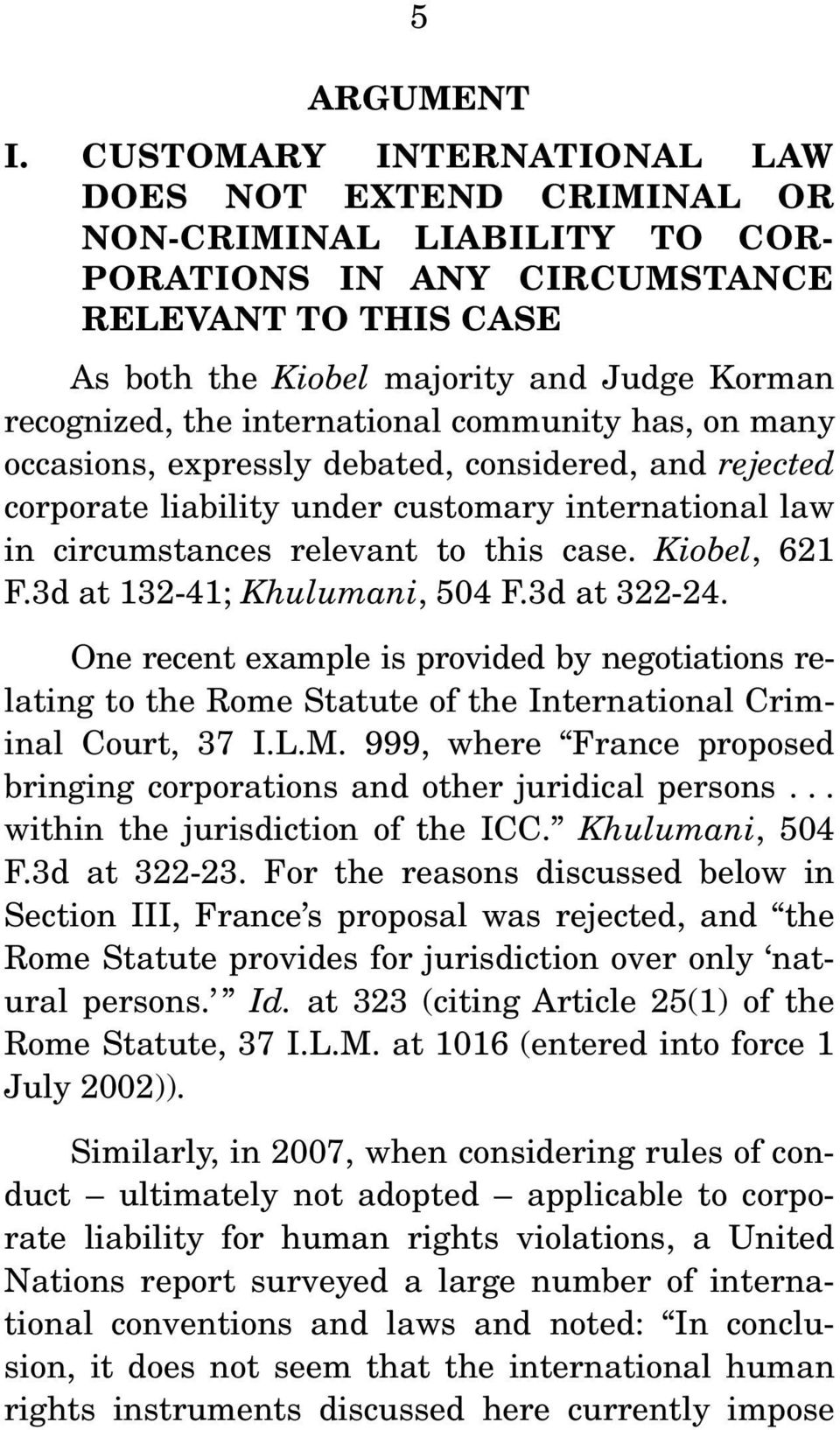 international community has, on many occasions, expressly debated, considered, and rejected corporate liability under customary international law in circumstances relevant to this case. Kiobel, 621 F.