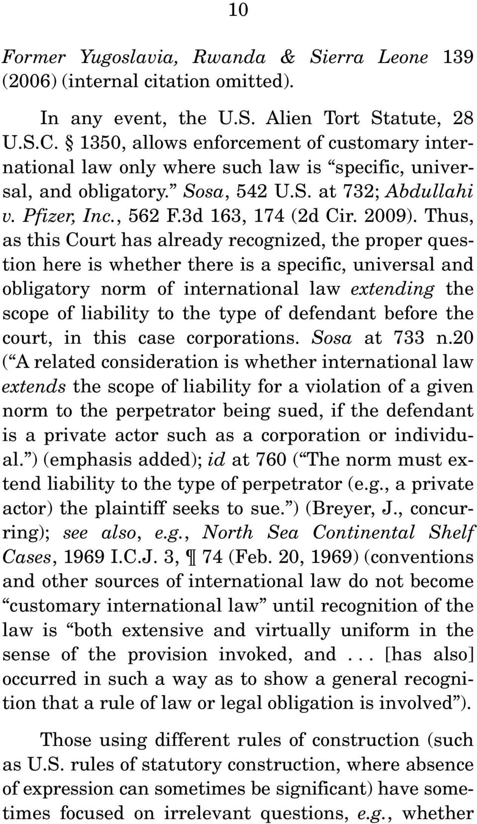 Thus, as this Court has already recognized, the proper question here is whether there is a specific, universal and obligatory norm of international law extending the scope of liability to the type of