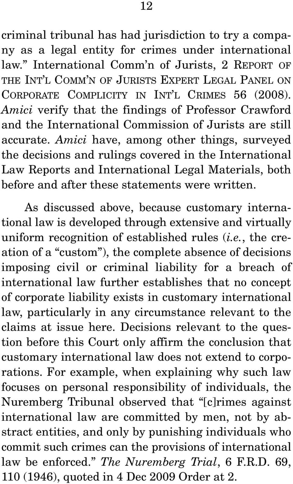 Amici verify that the findings of Professor Crawford and the International Commission of Jurists are still accurate.