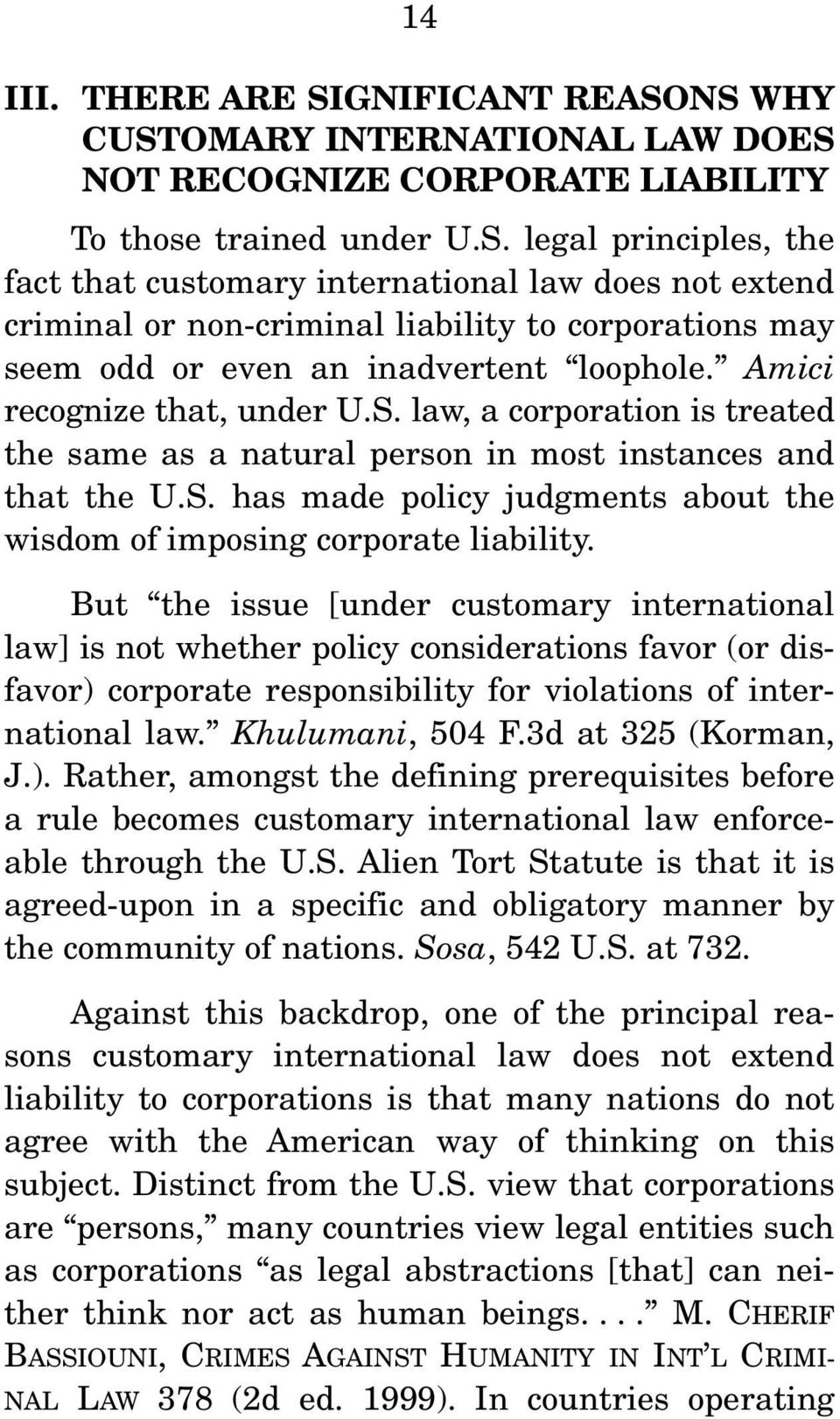 But the issue [under customary international law] is not whether policy considerations favor (or disfavor) corporate responsibility for violations of international law. Khulumani, 504 F.