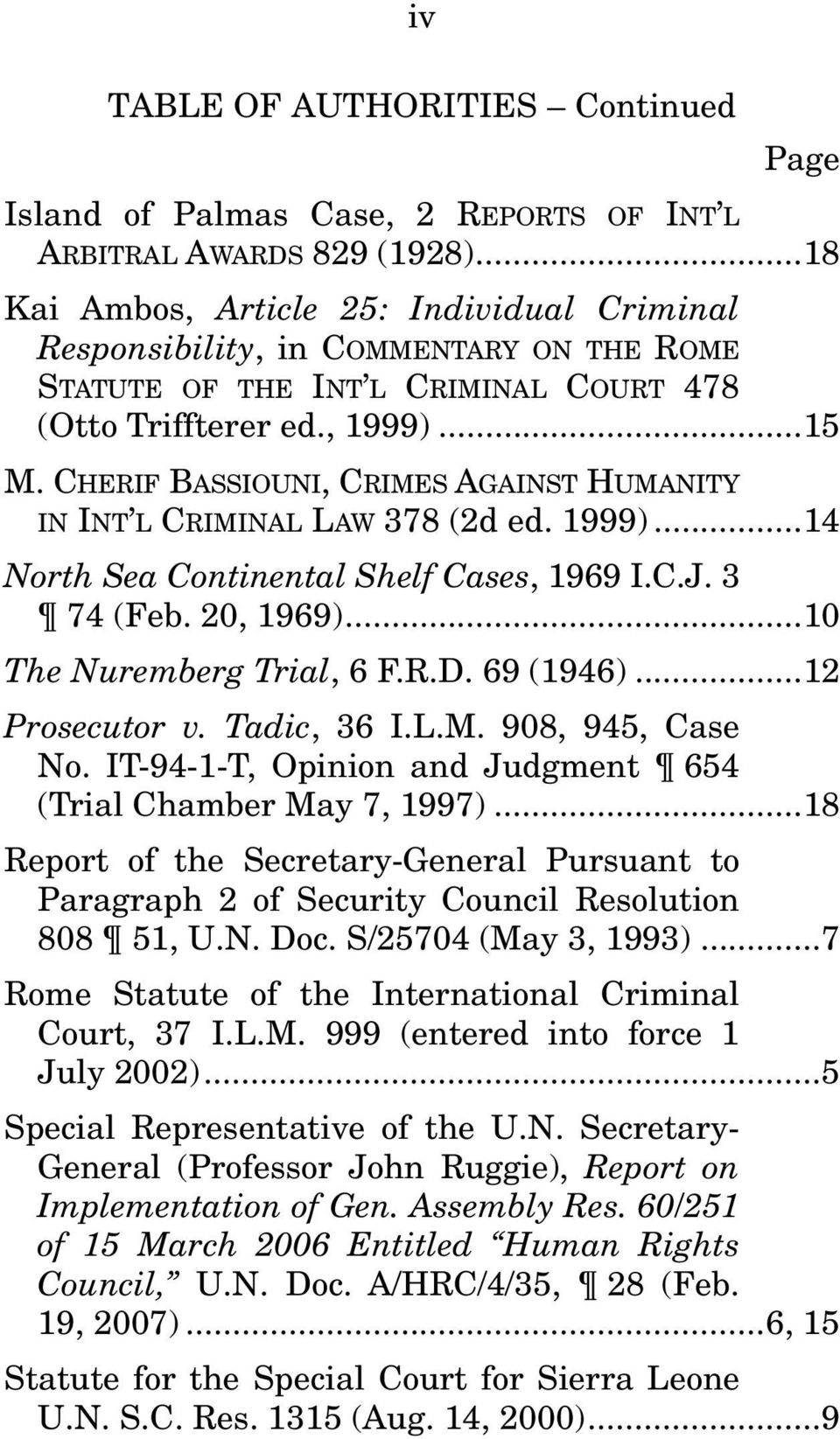 CHERIF BASSIOUNI, CRIMES AGAINST HUMANITY IN INT L CRIMINAL LAW 378 (2d ed. 1999)... 14 North Sea Continental Shelf Cases, 1969 I.C.J. 3 74 (Feb. 20, 1969)... 10 The Nuremberg Trial, 6 F.R.D.