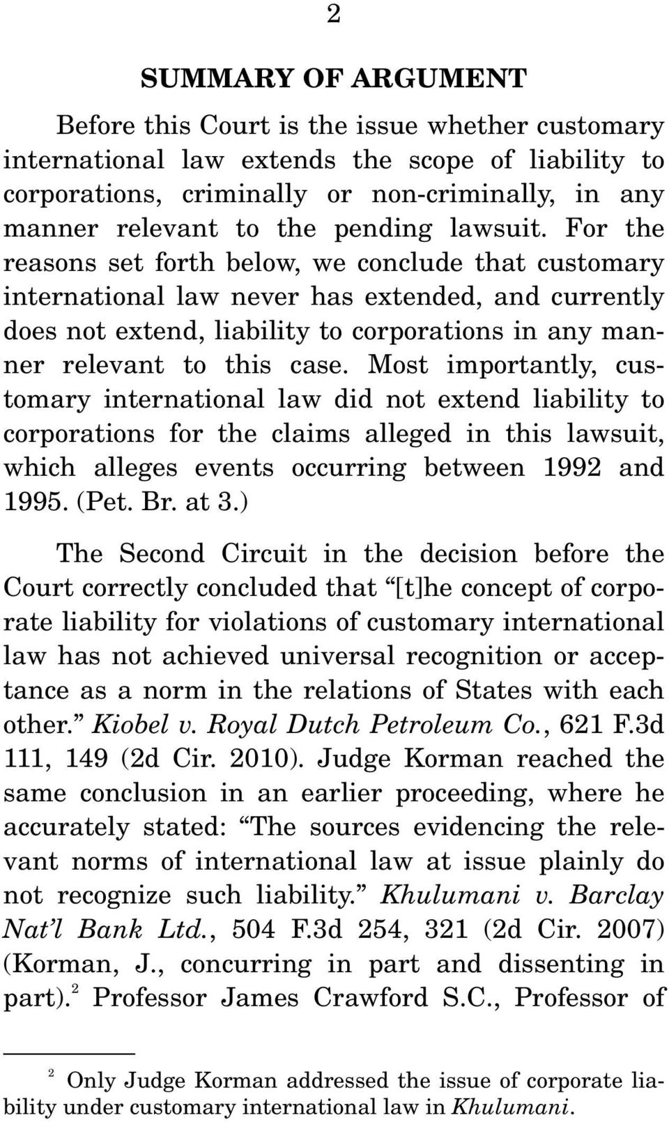 For the reasons set forth below, we conclude that customary international law never has extended, and currently does not extend, liability to corporations in any manner relevant to this case.