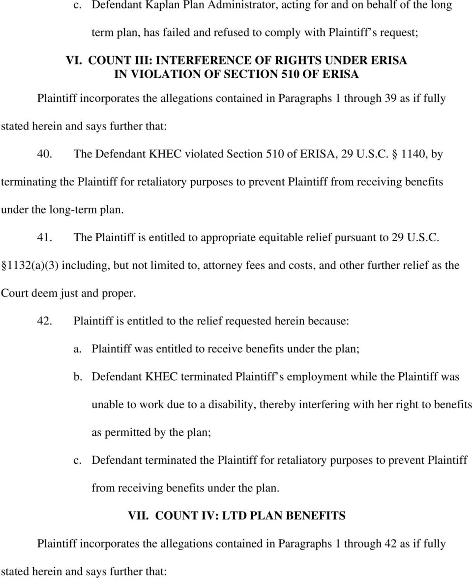 The Defendant KHEC violated Section 510 of ERISA, 29 U.S.C. 1140, by terminating the Plaintiff for retaliatory purposes to prevent Plaintiff from receiving benefits under the long-term plan. 41.