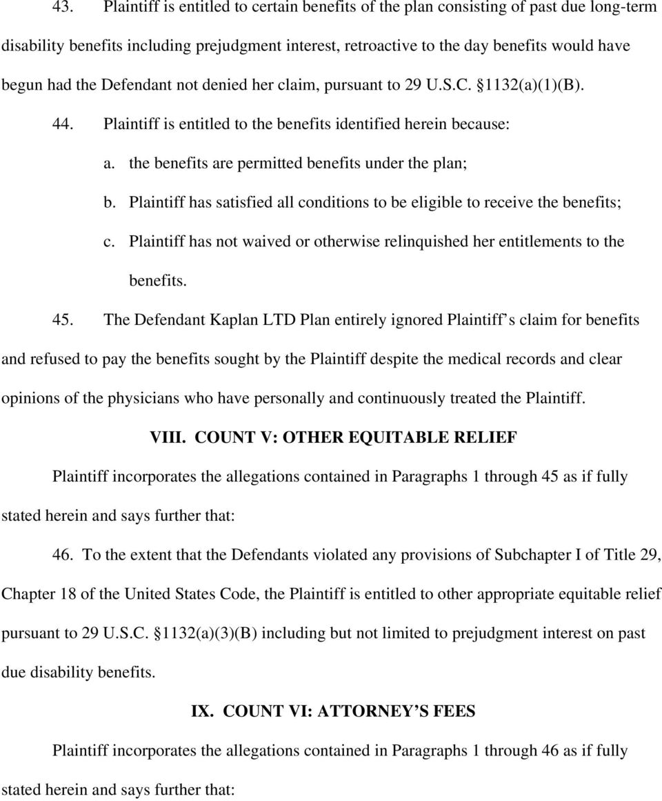 Plaintiff has satisfied all conditions to be eligible to receive the benefits; c. Plaintiff has not waived or otherwise relinquished her entitlements to the benefits. 45.