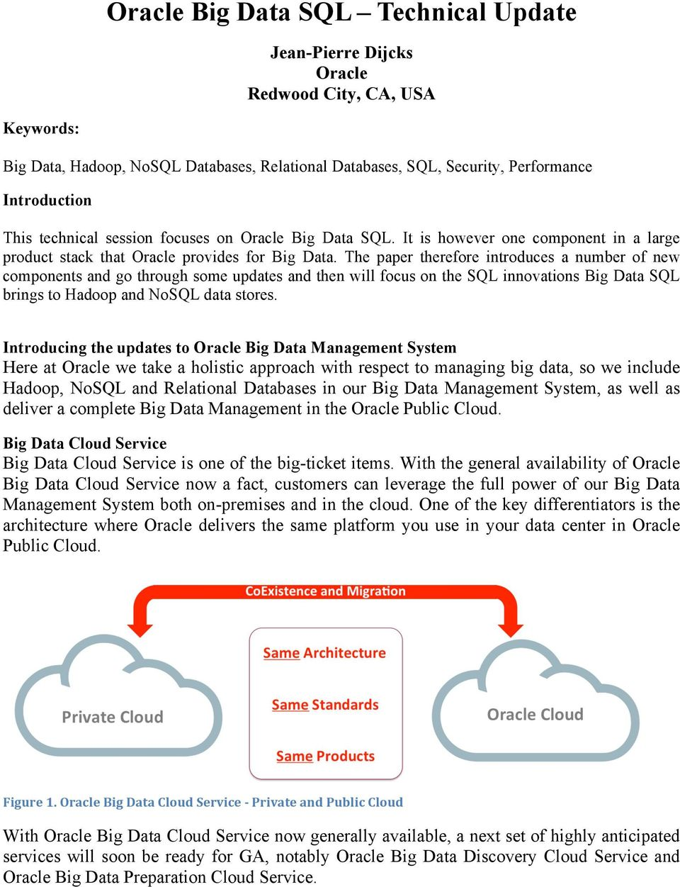 The paper therefore introduces a number of new components and go through some updates and then will focus on the SQL innovations Big Data SQL brings to Hadoop and NoSQL data stores.