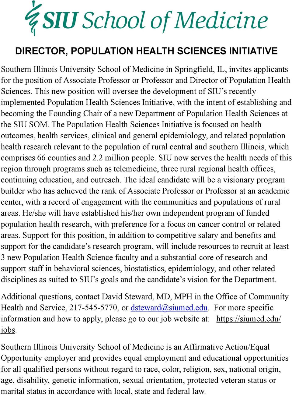 This new position will oversee the development of SIU s recently implemented Population Health Sciences Initiative, with the intent of establishing and becoming the Founding Chair of a new Department