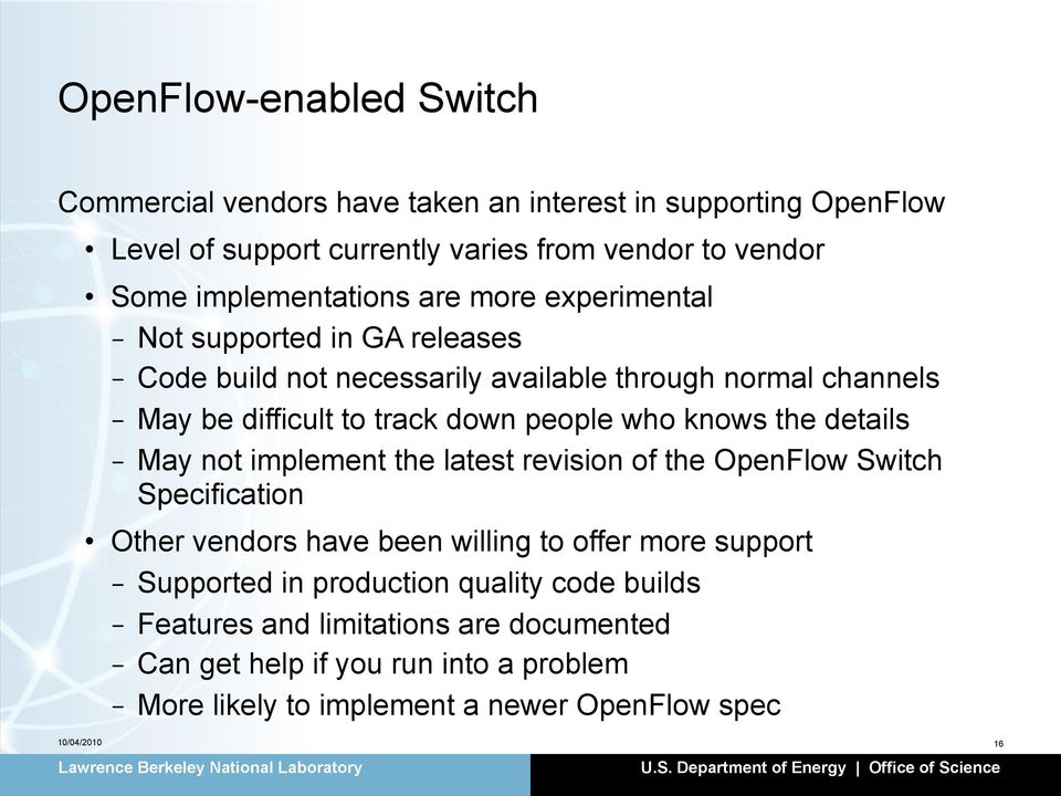 down people who knows the details - May not implement the latest revision of the OpenFlow Switch Specification Other vendors have been willing to offer more