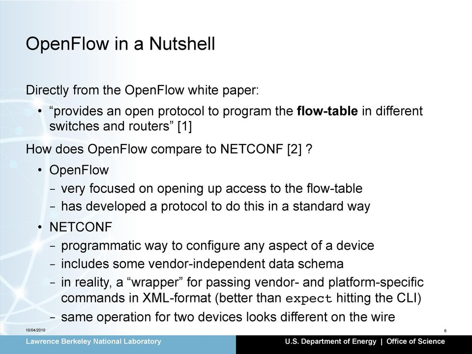 OpenFlow - very focused on opening up access to the flow-table - has developed a protocol to do this in a standard way NETCONF - programmatic way to