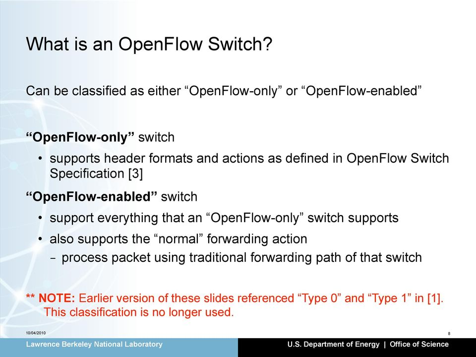 defined in OpenFlow Switch Specification [3] OpenFlow-enabled switch support everything that an OpenFlow-only switch supports
