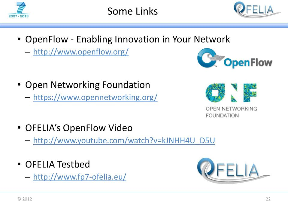 opennetworking.org/ OFELIA s OpenFlow Video http://www.youtube.