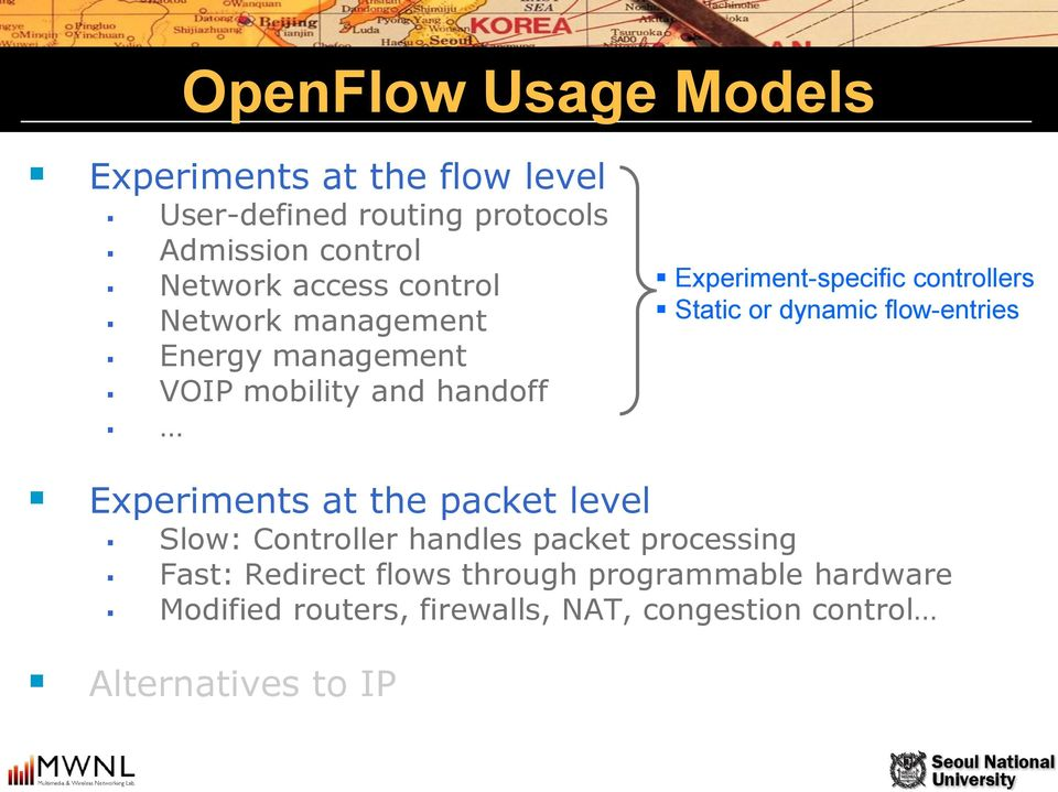 Static or dynamic flow-entries Experiments at the packet level Slow: Controller handles packet processing Fast: