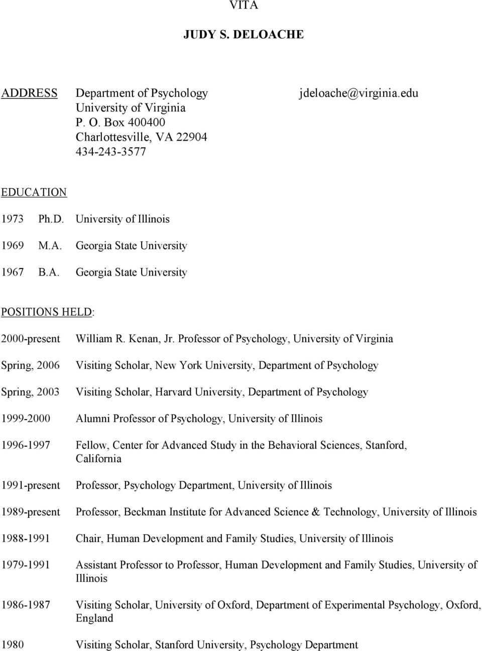 Professor of Psychology, University of Virginia Visiting Scholar, New York University, Department of Psychology Visiting Scholar, Harvard University, Department of Psychology 1999-2000 Alumni