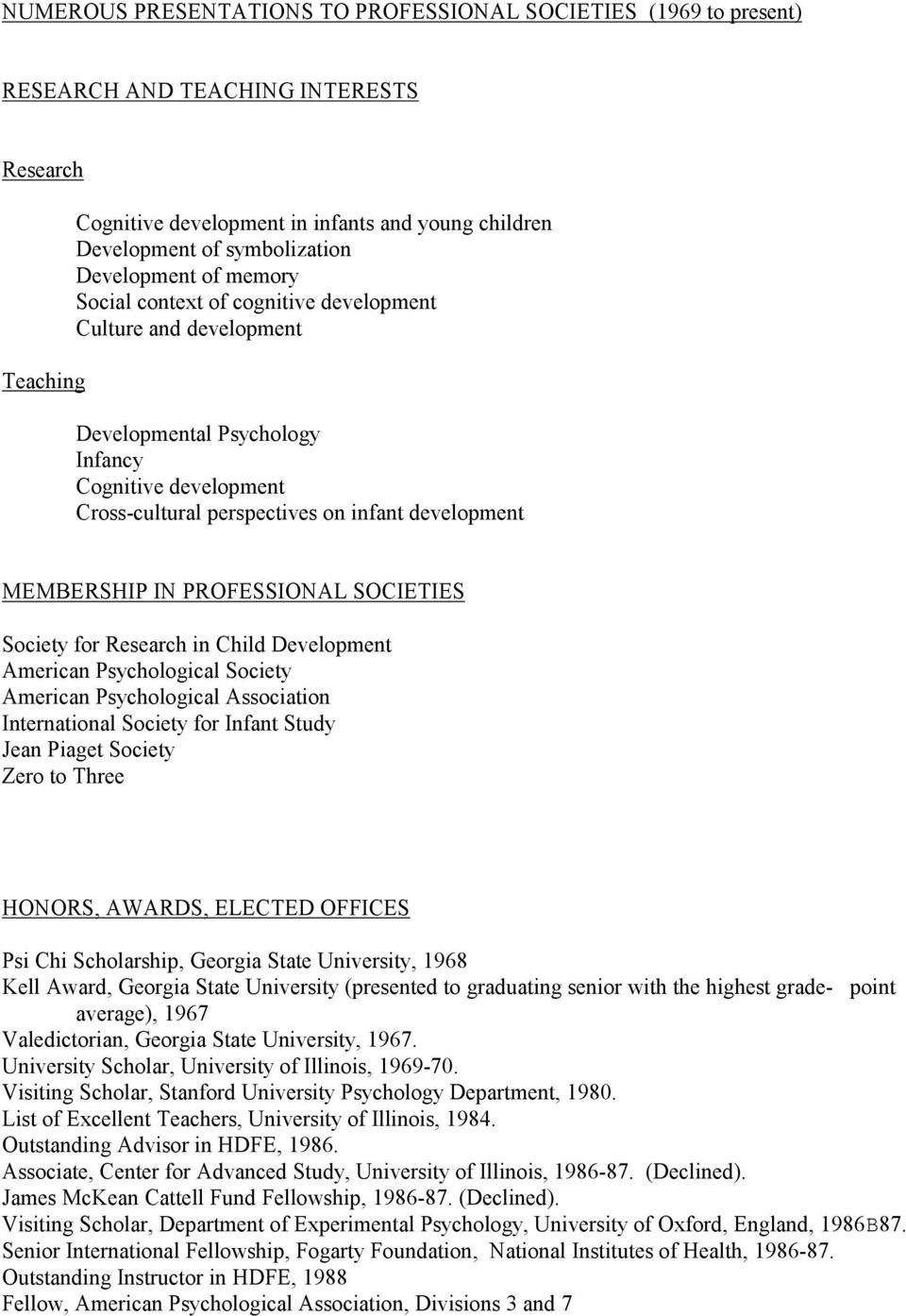 MEMBERSHIP IN PROFESSIONAL SOCIETIES Society for Research in Child Development American Psychological Society American Psychological Association International Society for Infant Study Jean Piaget