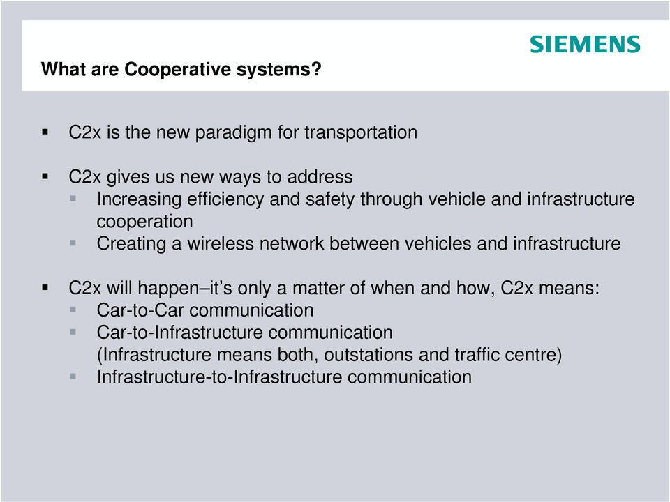 vehicle and infrastructure cooperation Creating a wireless network between vehicles and infrastructure C2x will happen