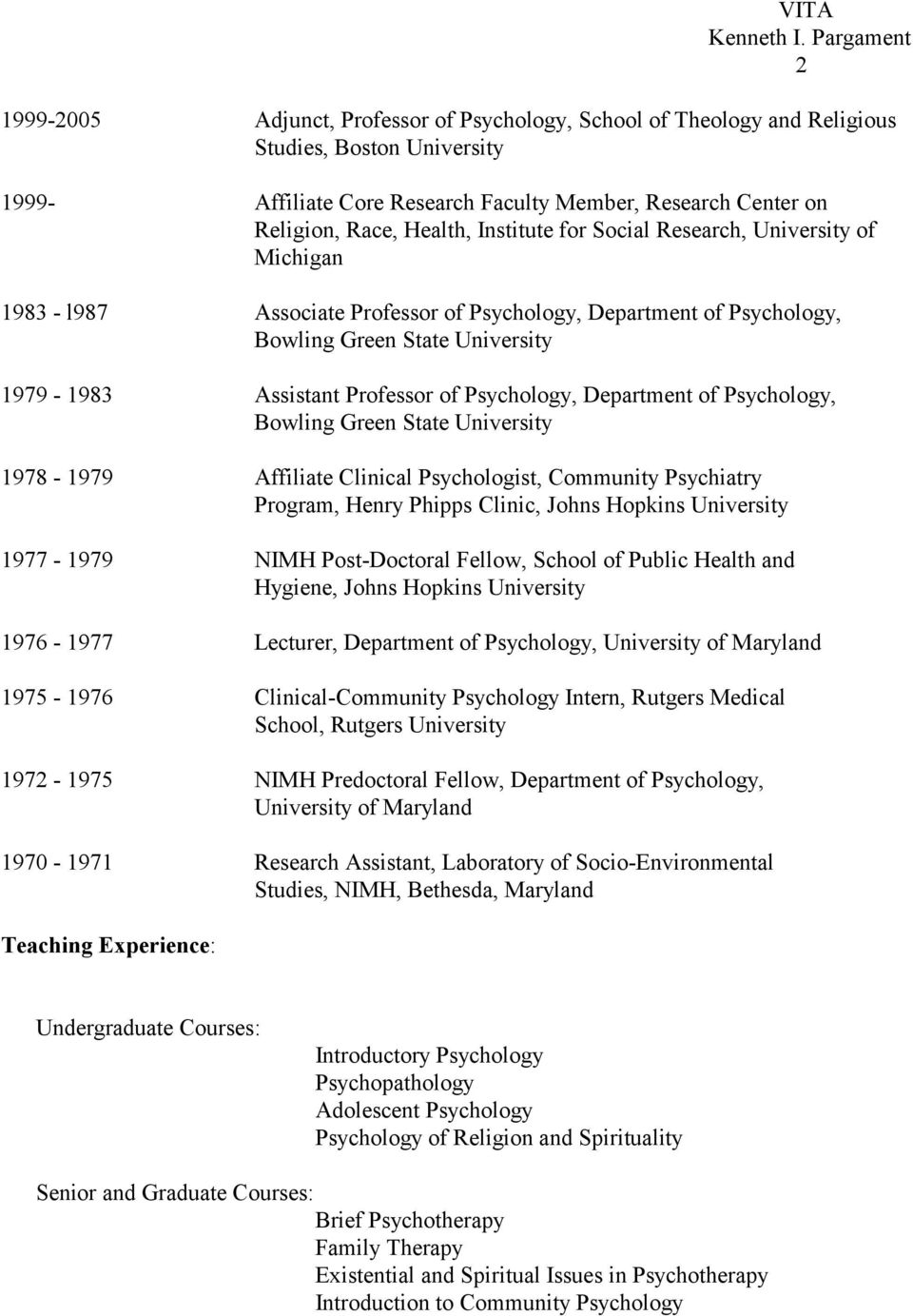 Psychology, Department of Psychology, Bowling Green State University 1978-1979 Affiliate Clinical Psychologist, Community Psychiatry Program, Henry Phipps Clinic, Johns Hopkins University 1977-1979