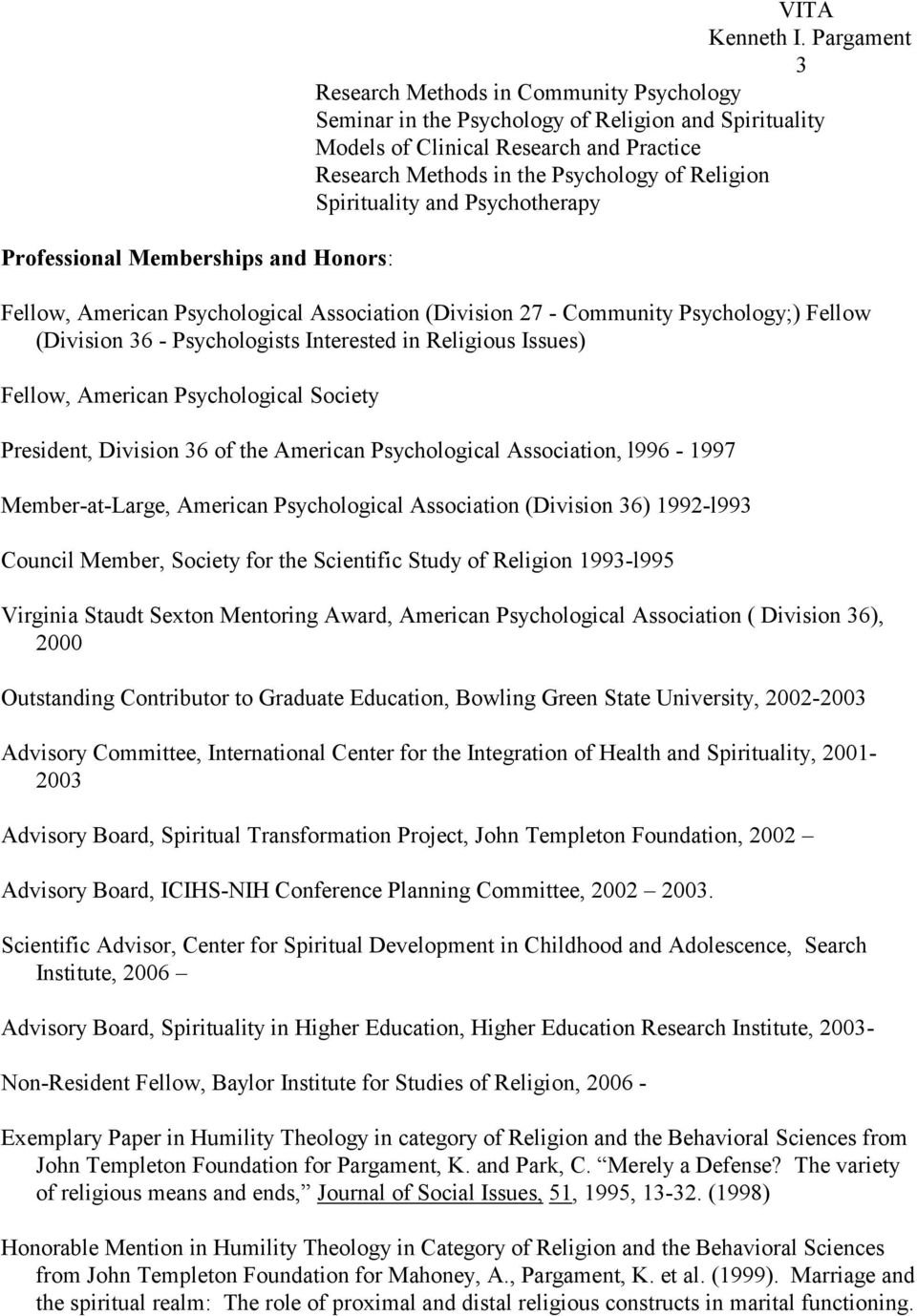 Religious Issues) Fellow, American Psychological Society President, Division 36 of the American Psychological Association, l996-1997 Member-at-Large, American Psychological Association (Division 36)