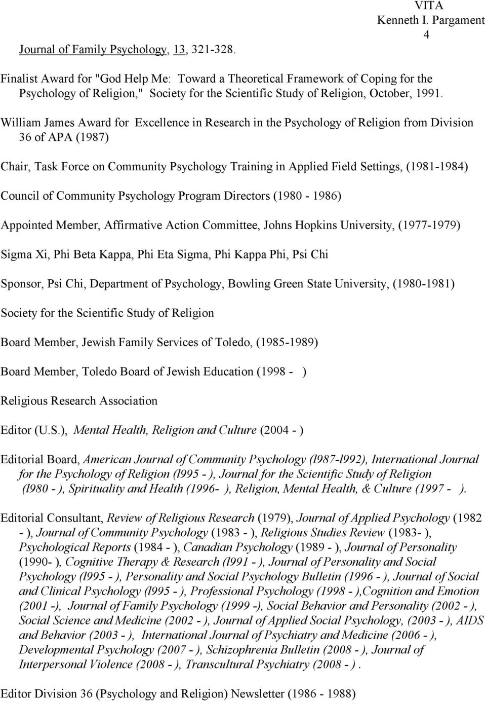 William James Award for Excellence in Research in the Psychology of Religion from Division 36 of APA (1987) Chair, Task Force on Community Psychology Training in Applied Field Settings, (1981-1984)