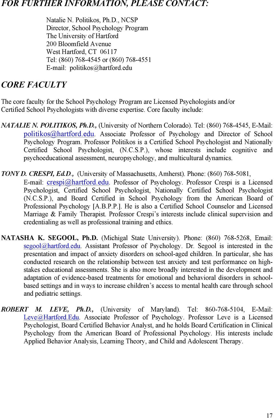 edu The core faculty for the School Psychology Program are Licensed Psychologists and/or Certified School Psychologists with diverse expertise. Core faculty include: NATALIE N. POLITIKOS, Ph.D.