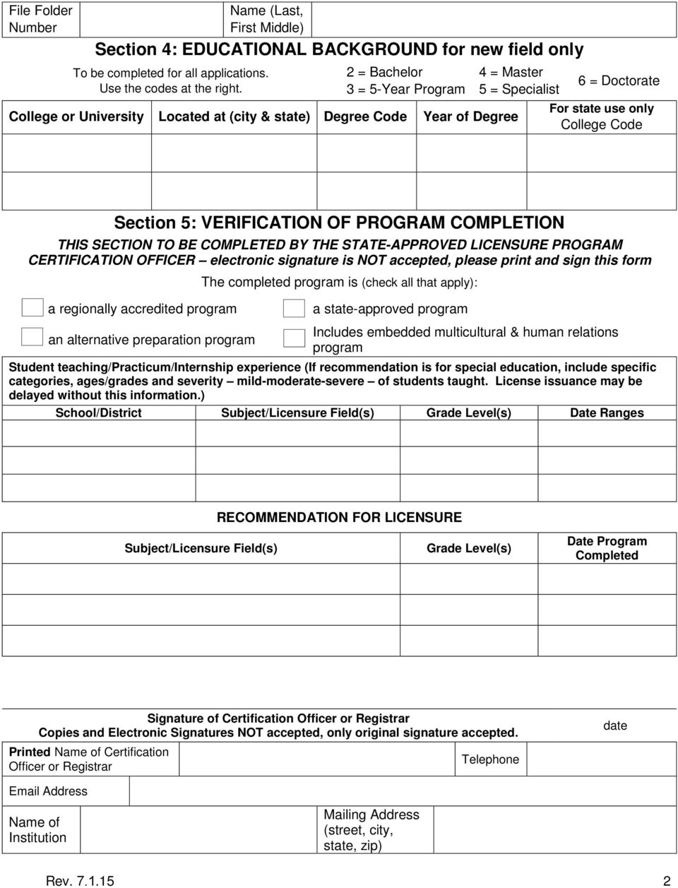 VERIFICATION OF PROGRAM COMPLETION THIS SECTION TO BE COMPLETED BY THE STATE-APPROVED LICENSURE PROGRAM CERTIFICATION OFFICER electronic signature is T accepted, please print and sign this form The