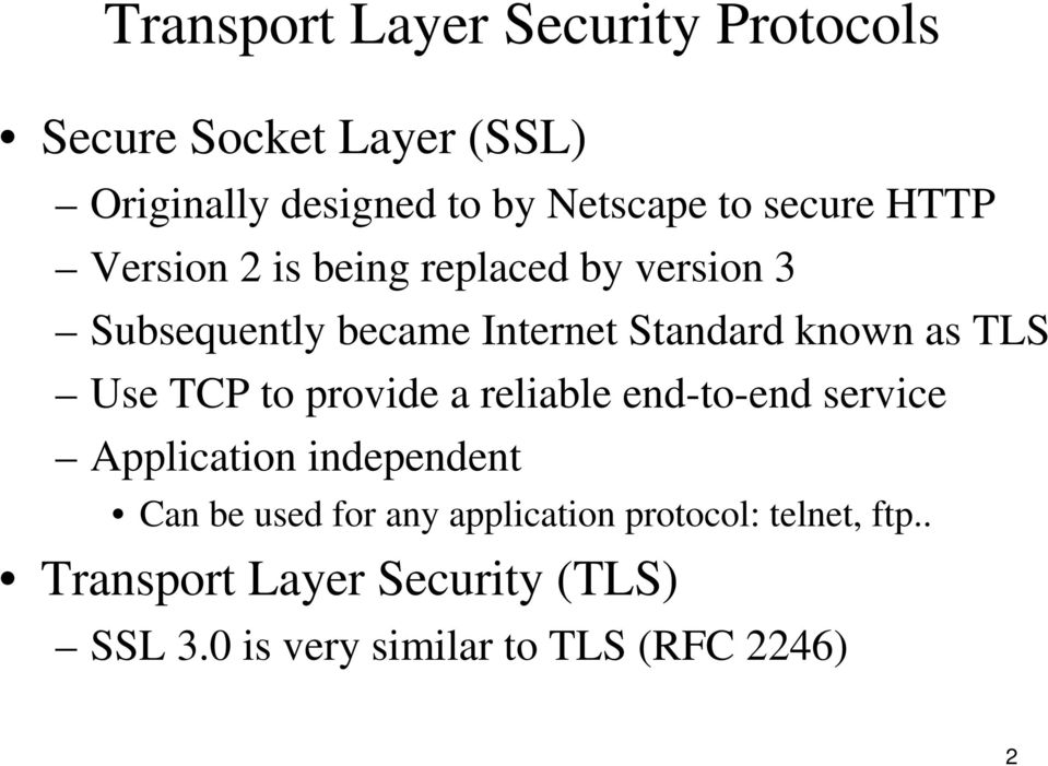 TLS Use TCP to provide a reliable end-to-end service Application independent Can be used for any