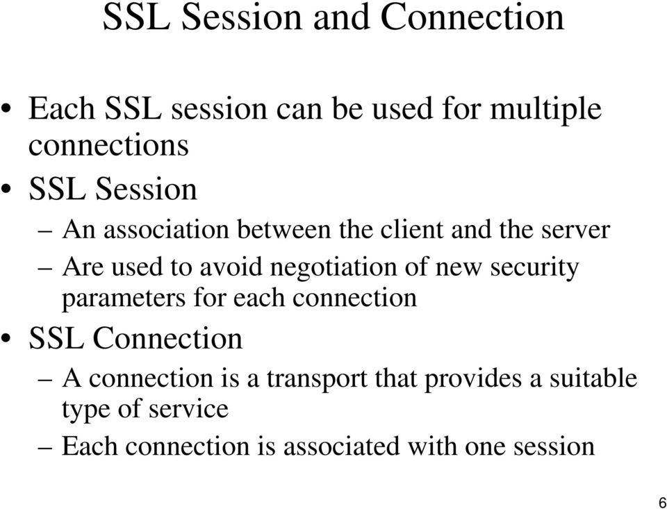 of new security parameters for each connection SSL Connection A connection is a