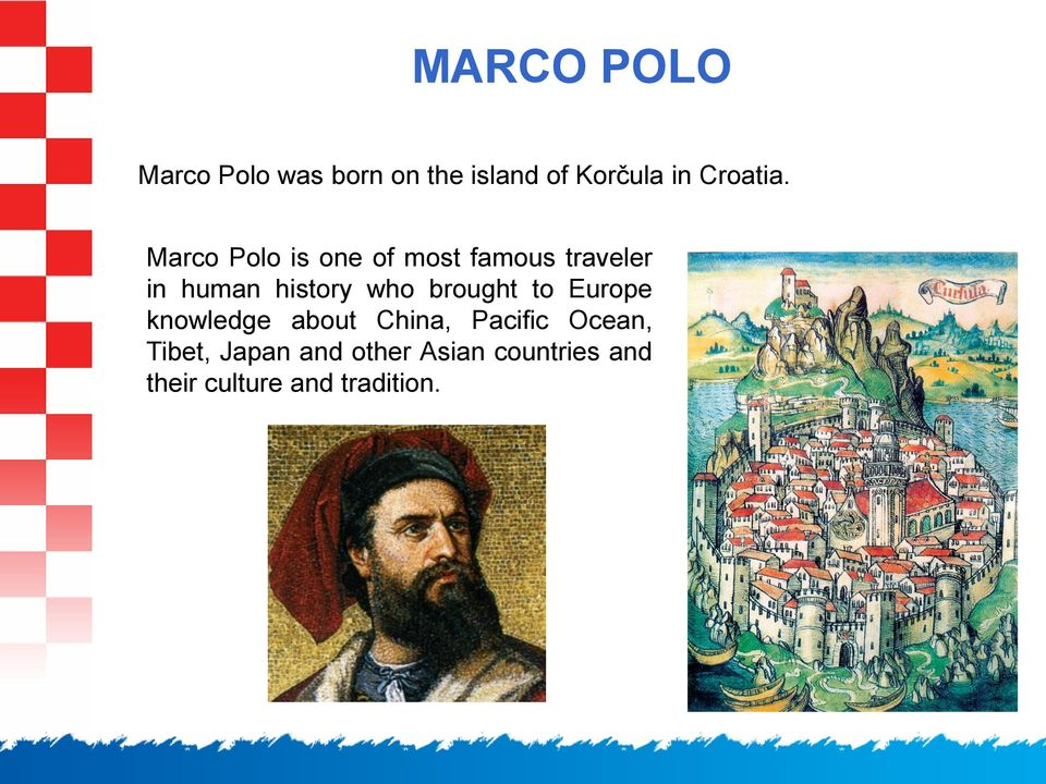 Marco Polo is one of most famous traveler in human history who