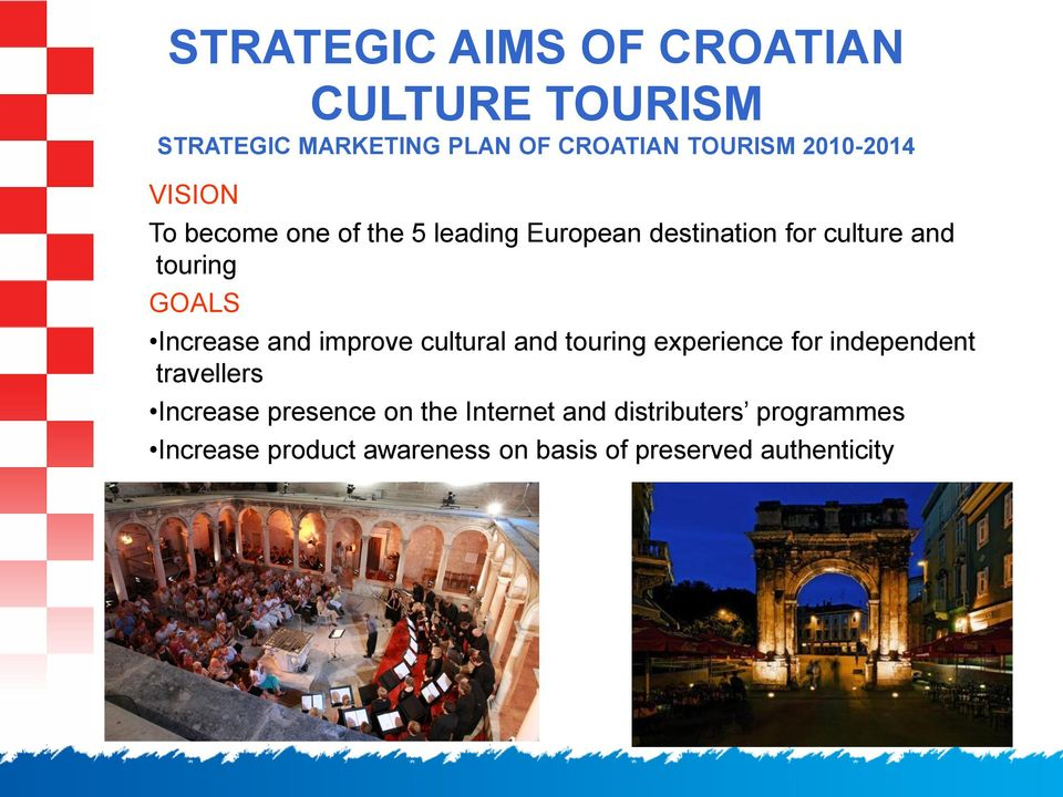and improve cultural and touring experience for independent travellers Increase presence on the