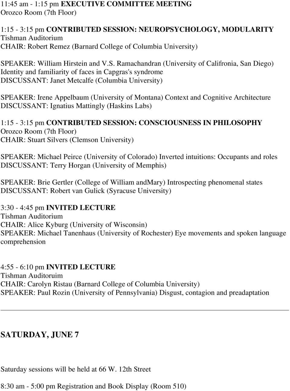 Irene Appelbaum (University of Montana) Context and Cognitive Architecture DISCUSSANT: Ignatius Mattingly (Haskins Labs) 1:15-3:15 pm CONTRIBUTED SESSION: CONSCIOUSNESS IN PHILOSOPHY Orozco Room (7th