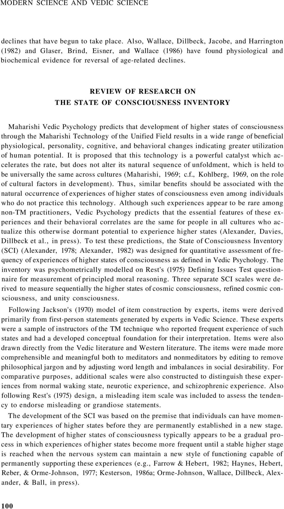 REVIEW OF RESEARCH ON THE STATE OF CONSCIOUSNESS INVENTORY Maharishi Vedic Psychology predicts that development of higher states of consciousness through the Maharishi Technology of the Unified Field