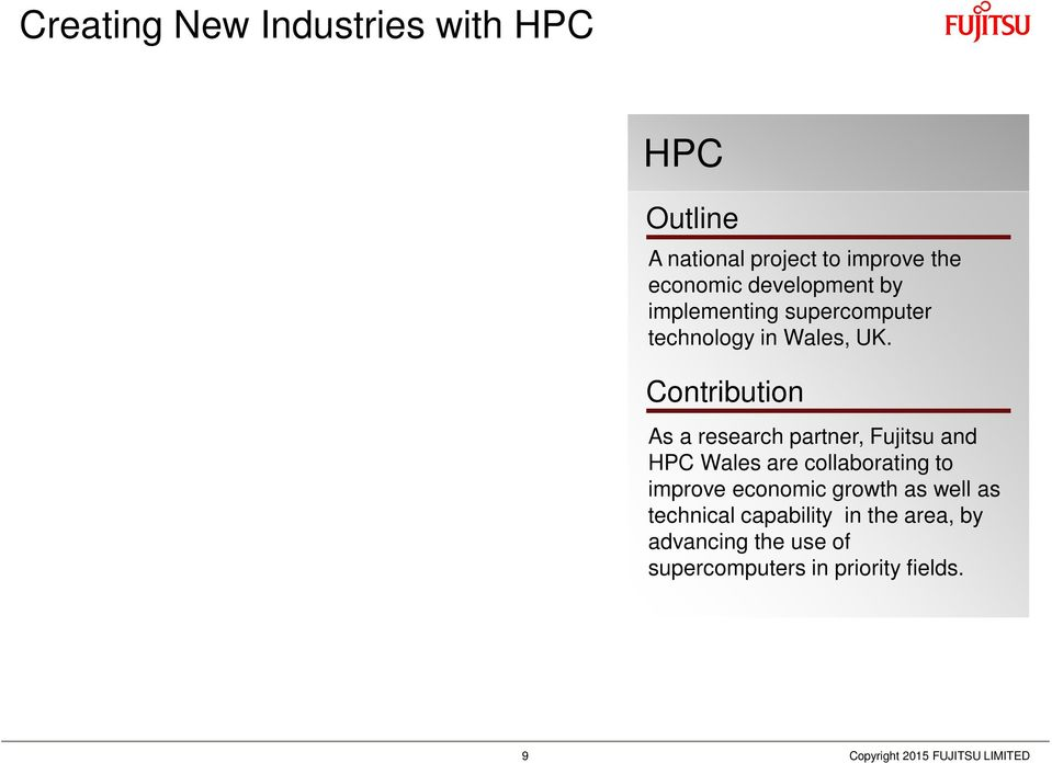 Contribution As a research partner, Fujitsu and HPC Wales are collaborating to improve