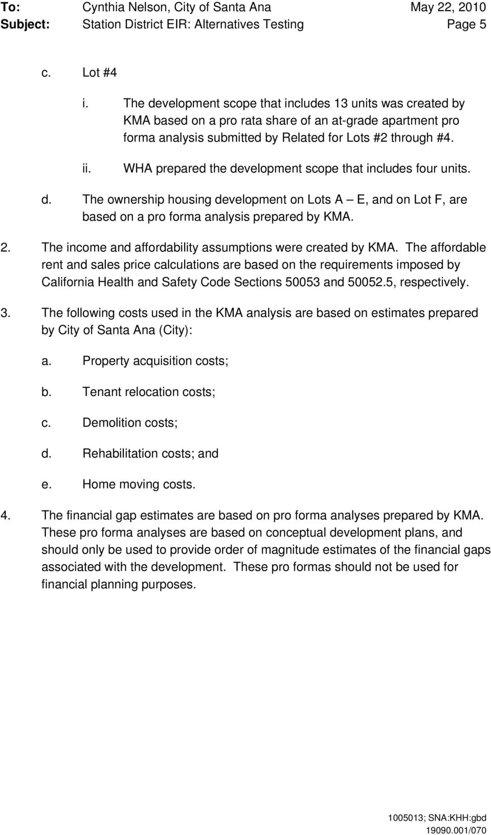WHA prepared the development scope that includes four units. d. The ownership housing development on Lots A E, and on Lot F, are based on a pro forma analysis prepared by KMA. 2.