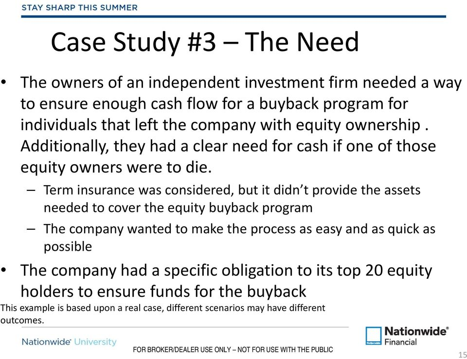 Term insurance was considered, but it didn t provide the assets needed to cover the equity buyback program The company wanted to make the process as easy and as