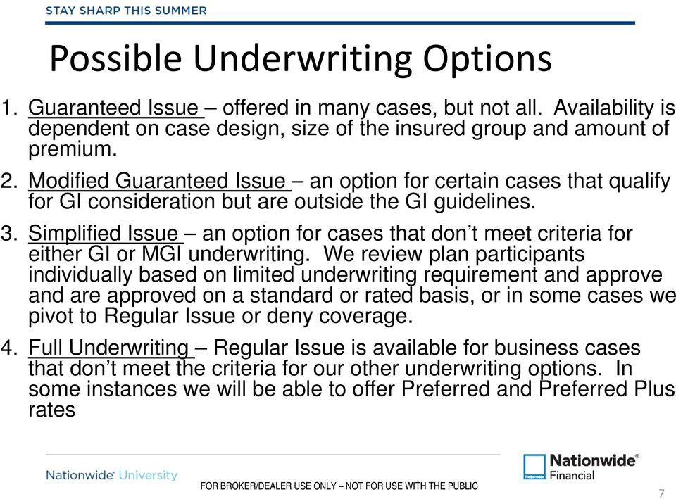 Simplified Issue an option for cases that don t meet criteria for either GI or MGI underwriting.