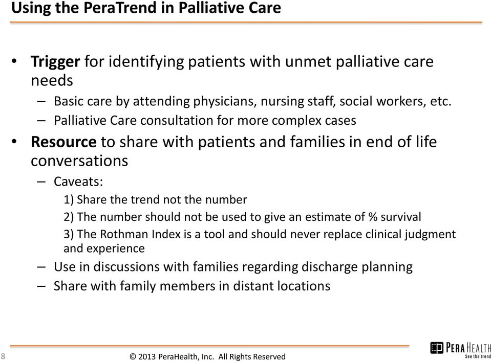 Palliative Care consultation for more complex cases Resource to share with patients and families in end of life conversations Caveats: 1) Share the