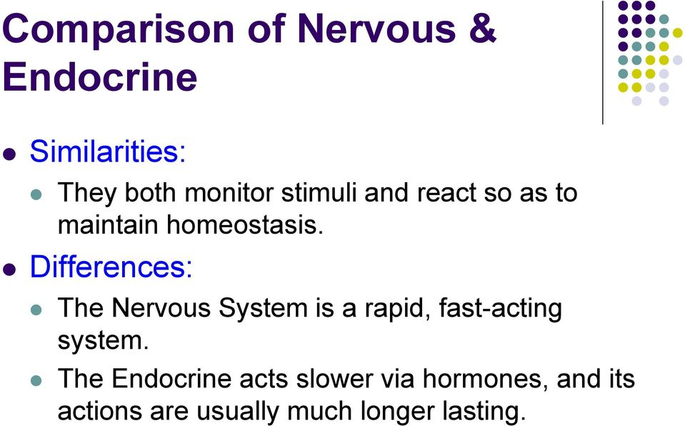 Differences: The Nervous System is a rapid, fast-acting system.