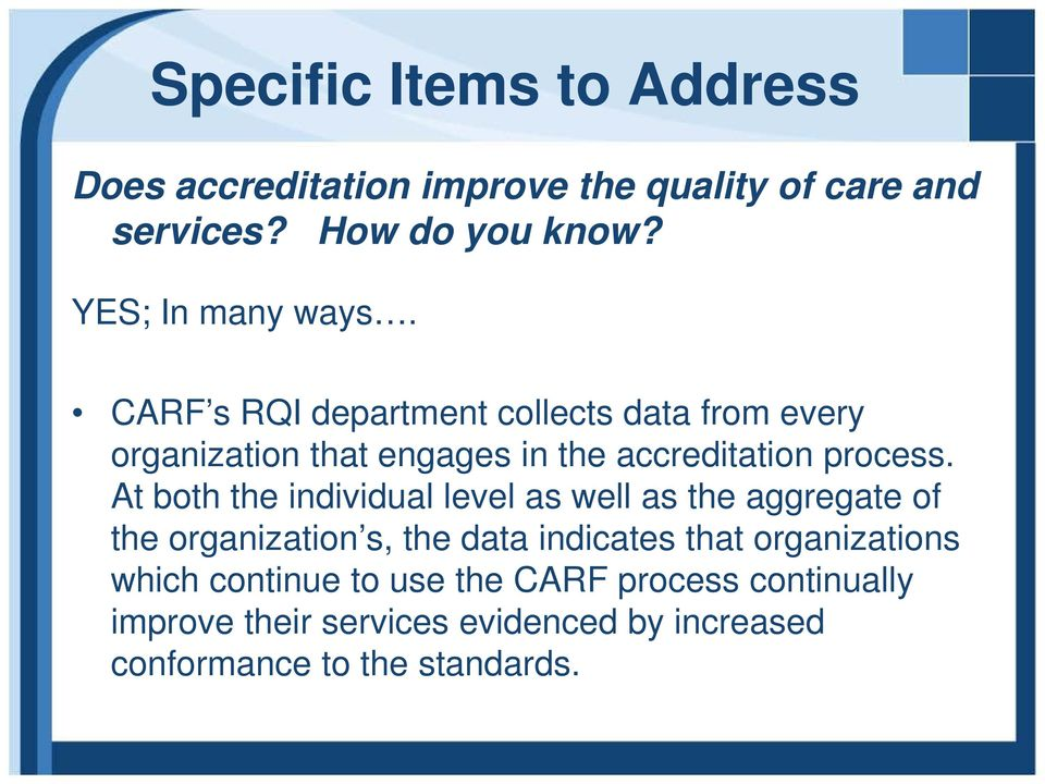 CARF s RQI department collects data from every organization that engages in the accreditation process.